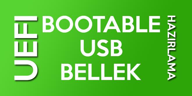 Uefi Destekli Bootable USB Bellek Hazırlama