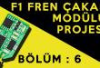 Fren Çakar Modülü Projesi :  Bölüm 6 – Modül Programlama ve Test İşlemleri